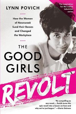 The Good Girls Revolt (Media tie-in) by Lynn Povich