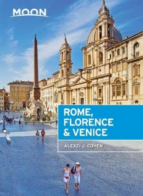 Moon Rome, Florence & Venice (Second Edition) by Alexei J. Cohen