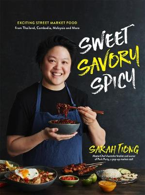 Sweet, Savory, Spicy: Exciting Street Market Food from Thailand, Cambodia, Malaysia and More by Sarah Tiong