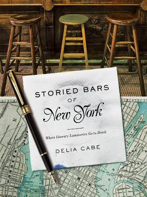 Storied Bars of New York - Where Literary Luminaries Go to Drink by Delia Cabe