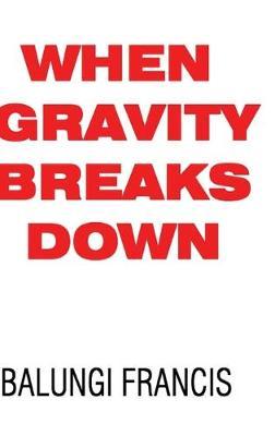 When Gravity Breaks Down by Balungi Francis
