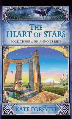 Rhiannon's Ride 3: The Heart Of Stars by Kate Forsyth