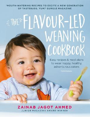 The Flavour-led Weaning Cookbook by Zainab Jagot Ahmed