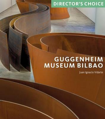 Guggenheim Museum Bilbao: Director's Choice by Juan Ignacio Vidarte