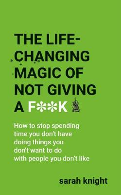 The The Life-Changing Magic of Not Giving a F**k by Sarah Knight