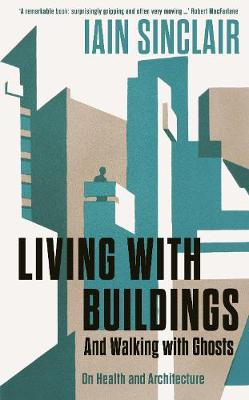 Living With Buildings by Iain Sinclair