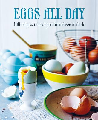Eggs All Day: 100 Recipes to Take You from Dawn to Dusk book