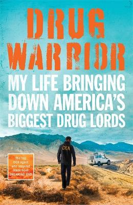 Drug Warrior: The gripping memoir from the top DEA agent who captured Mexican drug lord El Chapo book