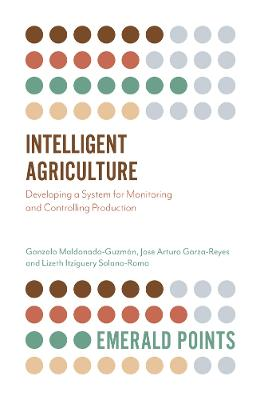 Intelligent Agriculture: Developing a System for Monitoring and Controlling Production by Gonzalo Maldonado-Guzman