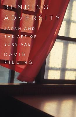 Bending Adversity: Japan and the Art of Survival by David Pilling