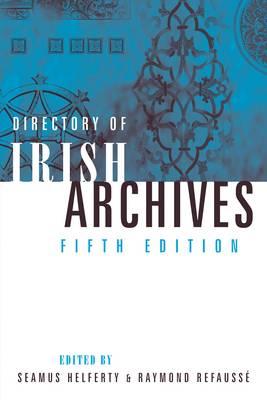 Directory of Irish Archives by Seamus Helferty