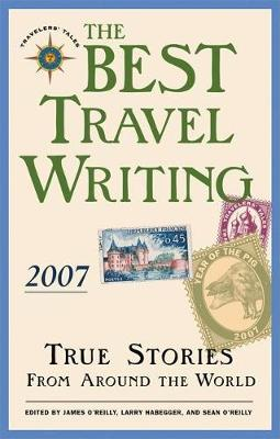 The Best Travel Writing 2007 by James O'Reilly