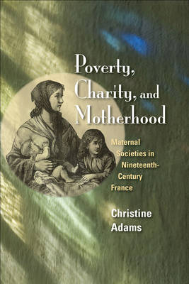 Poverty, Charity, and Motherhood by Christine Adams
