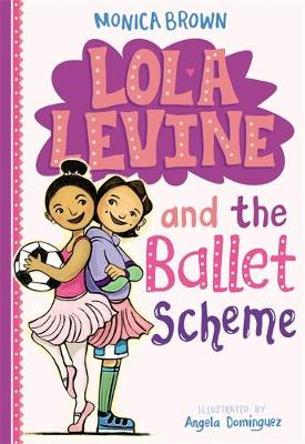 Lola Levine And The Ballet Scheme by Monica Brown