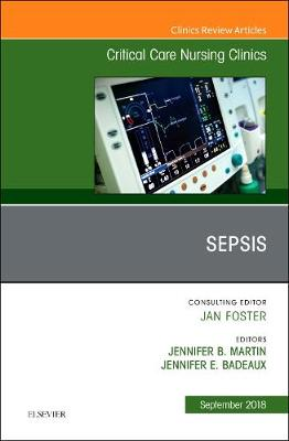 Sepsis, An Issue of Critical Care Nursing Clinics of North America by Jennifer L. Martin