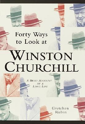 Forty Ways to Look at Winston Churchill by Gretchen Craft Rubin