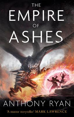 The Empire of Ashes: Book Three of Draconis Memoria by Anthony Ryan