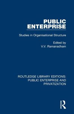 Public Enterprise: Studies in Organisational Structure by V. V. Ramanadham