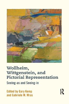 Wollheim, Wittgenstein, and Pictorial Representation: Seeing-as and Seeing-in by Gary Kemp