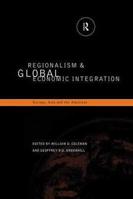 Regionalism and Global Economic Integration by Geoffrey R. D. Underhill