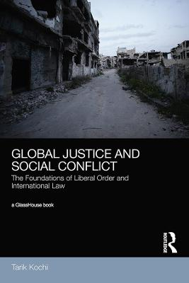 Global Justice and Social Conflict by Tarik Kochi