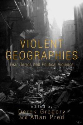 Violent Geographies by Derek Gregory