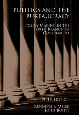 Politics and the Bureaucracy by John Bohte