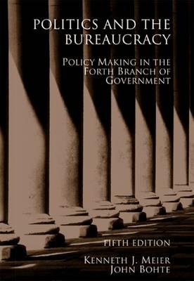 Politics and the Bureaucracy by John Bohte
