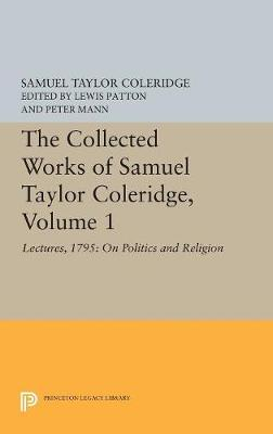 Collected Works of Samuel Taylor Coleridge, Volume 1: Lectures, 1795: On Politics and Religion by James Engell