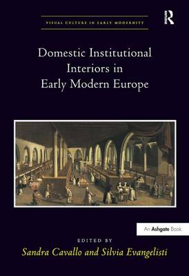 Domestic Institutional Interiors in Early Modern Europe by Dr. Allison Levy