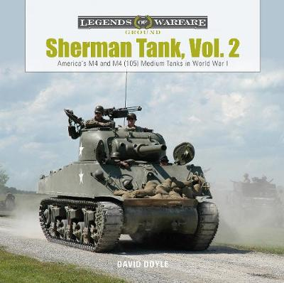 Sherman Tank, Vol. 2: America's M4 and M4 (105) Medium Tanks in World War II by David Doyle