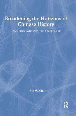 Broadening the Horizons of Chinese History by Ray Huang