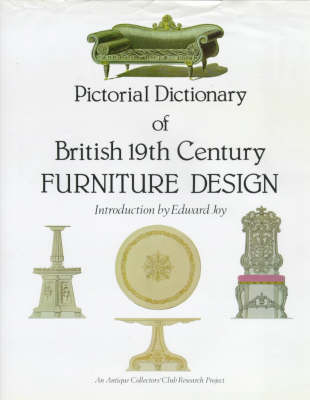 Pictorial Dictionary of British Nineteenth Century Furniture Design by Edward Joy