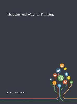 Thoughts and Ways of Thinking by Benjamin Brown