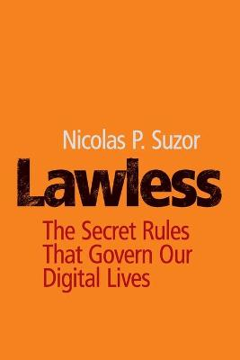 Lawless: The Secret Rules That Govern our Digital Lives by Nicolas P. Suzor