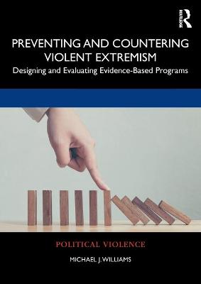 Preventing and Countering Violent Extremism: Designing and Evaluating Evidence-Based Programs by Michael J. Williams