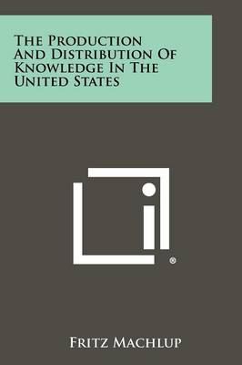 The Production and Distribution of Knowledge in the United States by Professor Fritz Machlup