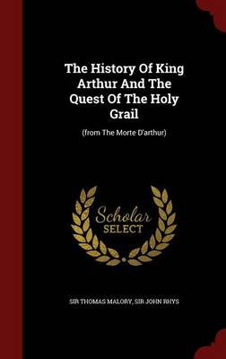 The History of King Arthur and the Quest of the Holy Grail: (From the Morte D'Arthur) by Sir Thomas Malory