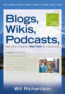 Blogs, Wikis, Podcasts, and Other Powerful Web Tools for Classrooms by Willard H. Richardson
