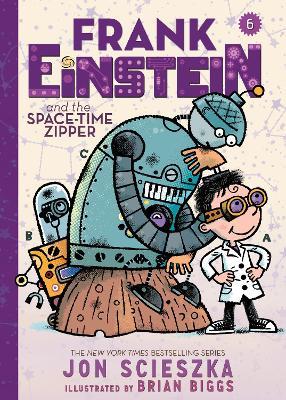 Frank Einstein and the Space-Time Zipper (Frank Einstein series #6) by Jon Scieszka