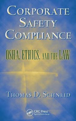 Corporate Safety Compliance by Thomas D. Schneid