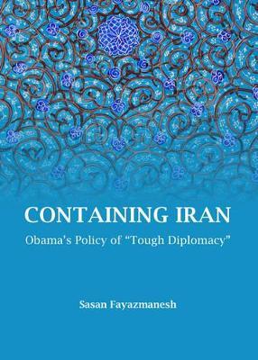 Containing Iran by Sasan Fayazmanesh
