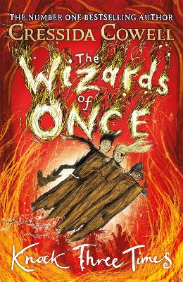 The Wizards of Once: Knock Three Times: Book 3 by Cressida Cowell