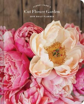 2019 Daily Planner: Floret Farm's Cut Flower Garden by Erin Benzakein