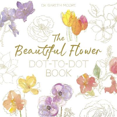 The Beautiful Flower Dot-to-Dot Book by Gareth Moore