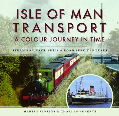 Isle of Man Transport: A Colour Journey in Time by Martin Jenkins