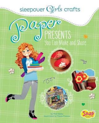 Paper Presents You Can Make and Share by Mari Bolte