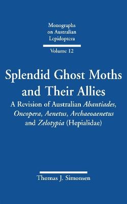 Splendid Ghost Moths and Their Allies by Thomas J. Simonsen