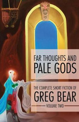 Far Thoughts and Pale Gods by Greg Bear