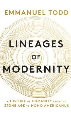 Lineages of Modernity: A History of Humanity from the Stone Age to Homo Americanus by Emmanuel Todd